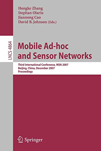 Mobile Ad-hoc and Sensor Networks: Third International Conference, MSN 2007 Beijing, China, December 12-14, 2007 Proceedings (Lecture Notes in Computer Science)