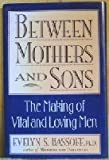 img - for Between Mothers and Sons: The Making of Vital and Loving Men by Bassoff, Evelyn S. (September 1, 1994) Hardcover book / textbook / text book