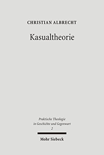 Kasualtheorie: Geschichte, Bedeutung und Gestaltung kirchlicher Amtshandlungen (Praktische Theologie in Geschichte und Gegenwart, Band 2)