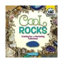 Cool Rocks:: Creating Fun and Fascinating Collections!