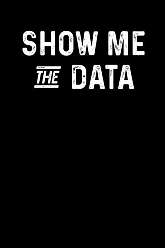 Show me the Data: Note Book for Data Collection- Gifts for ABA Therapist, Data Analysts, Statisticians, BCBA, Scientists, Mathematicians 120 page College ruled Journal 6