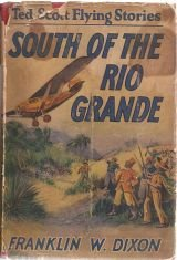 Flying Rio Grande - South of the Rio Grande; or, Ted Scott on a Secret Mission (The Ted Scott Flying Stories)