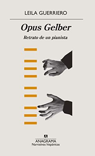 Opus Gelber: Retrato de un pianista: 623 (NARRATIVAS HISPANICAS) por Leila Guerriero