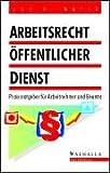 img - for Arbeitsrecht  ffentlicher Dienst. Praxisratgeber f r Arbeitnehmer und Beamte. book / textbook / text book