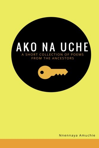 Ako na Uche: A short collection of poems from the ancestors