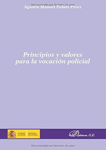 Principios y valores para la vocación policial. por Pulido Pérez, Agustín Manuel