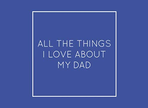 (All The Things I Love About My Dad: Blue Fill in the Blank Book with prompts. Perfect gift for Father's Day,)