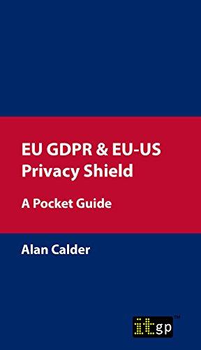 EU GDPR & EU-US Privacy Shield: A Pocket Guide