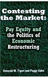 Contesting the Market : Pay Equity and the Politics of Economic Restructuring, Figart, Deborah M. and Kahn, Peggy, 081432679X