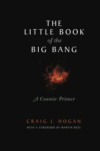 The Little Book of the Big Bang: A Cosmic Primer (Little Book Series)