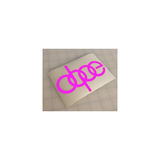 DOPE Audi Custom Decal   6 HOT PINK (IKON SIGN EXCLUSIVE)   Vinyl Decal Sticker   NOTEBOOK, LAPTOP, IPAD, WINDOW, WALL, CAR, TRUCK, MOTORCYCLE