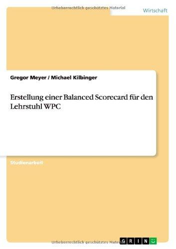 Erstellung einer Balanced Scorecard für den Lehrstuhl WPC (German Edition) PDF