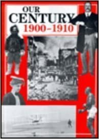 Our Century: 1900-1910 (Our Century (Gareth Stevens))