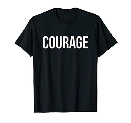 Courage T-Shirt One Word Strong Emotion Message