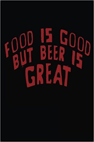 Food Is Good But Beer Is Great: Blank Book Writing, 6 x 9, 108 Lined Pages (diary, notebook, journal)