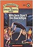 Witches Don't Do Backflips: Is There Magic in the New Bailey City Gym (Adventures of the Bailey School Kids)