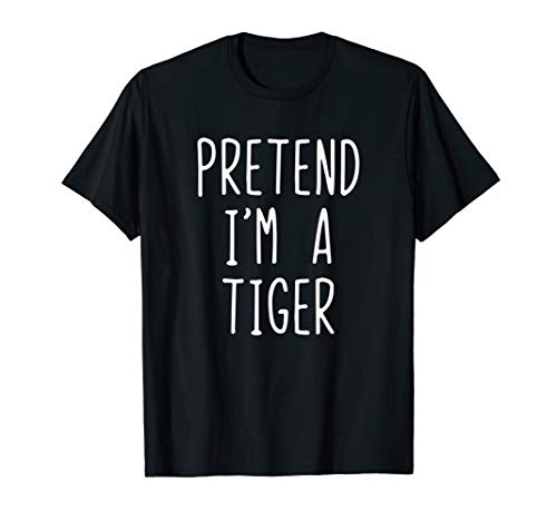 Pretend I'm A Tiger Costume Halloween Lazy Easy T-Shirt