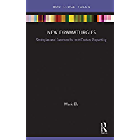 New Dramaturgies: Strategies and Exercises for 21st Century Playwriting (Focus on Dramaturgy)