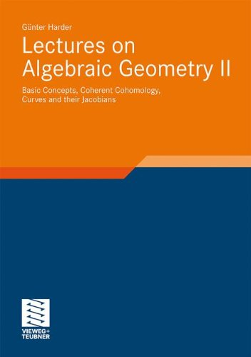 Lectures on Algebraic Geometry II: Basic Concepts, Coherent Cohomology, Curves and their Jacobians (Aspects of Mathemati