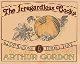 The Irregardless Cooks, J. Arthur Gordon, 0898151031