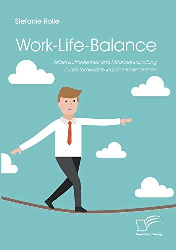 Work-Life-Balance. Arbeitszufriedenheit Und Mitarbeiterbindung Durch Familienfreundliche Maßnahmen