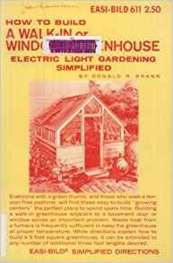How to build a walk-in or window greenhouse;: Electric light gardening simplified, (Easi-bild home improvement library, 611)
