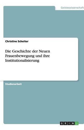 Download Die Geschichte der Neuen Frauenbewegung und ihre Institutionalisierung (German Edition) pdf epub