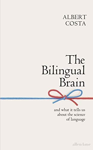 The Bilingual Brain: And What It Tells Us about the Science of Language:  Costa, Albert, Schwieter, John W.: 9780241391518: Amazon.com: Books