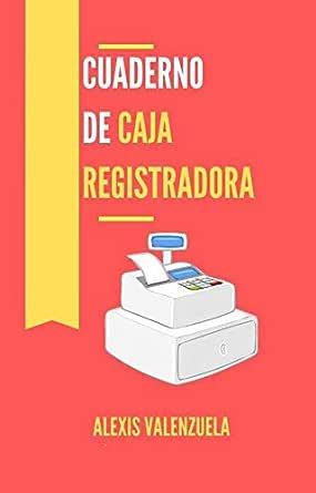 Cuaderno de caja REGISTRADORA eBook: Valenzuela, Alexis: Amazon.es: Tienda Kindle