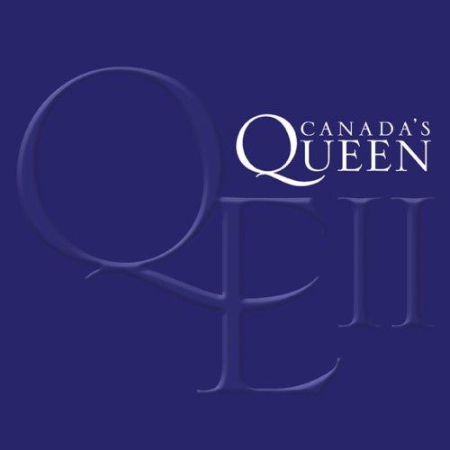 Canadas Queen: Elizabeth II: A Celebration of Her Majestys ...