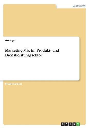 Marketing-Mix Im Produkt- Und Dienstleistungssektor (German Edition)