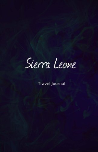Sierra Leone Travel Journal: Perfect Size 100 Page Travel Notebook Diary