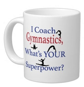 Gymnastics Mug (New Year/Christmas Coach Gifts Humorous Saying i coach gymnastics what is your superpower? Tea/Coffee Cup 100% Ceramic 11-Ounce White Mug)