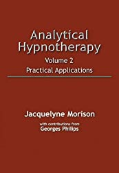 Analytical Hypnotherapy Volume 2: Practical Applications: v. 2