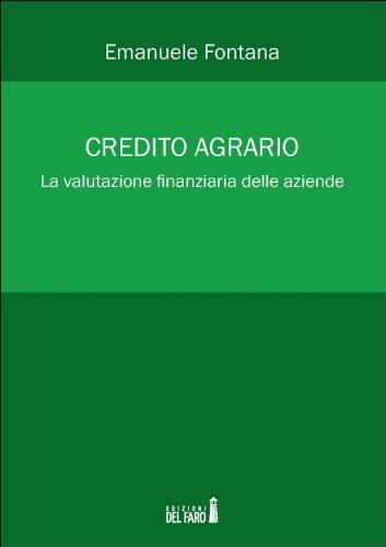 Credito agrario. La valutazione finanziaria delle aziende (Italian Edition)