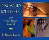 Dinosaurs Walked Here and Other Stories Fossils Tell