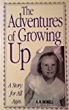 The Adventures of Growing Up, Arletta R. Howell, 1569011958