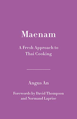 Maenam: A Fresh Approach to Thai Cooking by Angus An