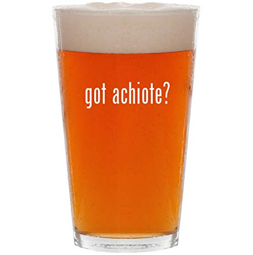 got achiote? - 16oz All Purpose Pint Beer Glass