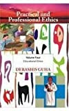 Educational Ethics : Practical and Professional Ethics, Guha, Debashis, 8180694763