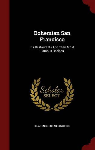 Download Bohemian San Francisco: Its Restaurants And Their Most Famous Recipes ebook