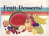 Fruit Desserts!, Dorothy Parker, 0895942267