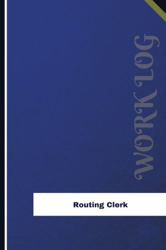 Routing Clerk Work Log: Work Journal, Work Diary, Log - 126 pages, 6 x 9 inches (Orange Logs/Work Log)