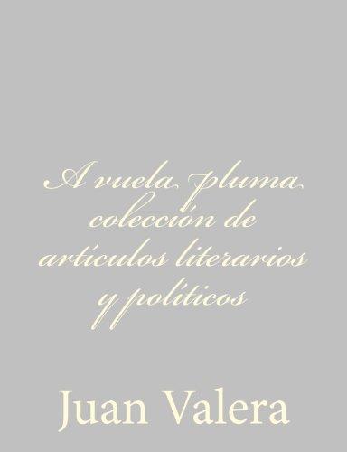 A vuela pluma coleccion de articulos literarios y politicos (Spanish Edition) [Juan Valera] (Tapa Blanda)