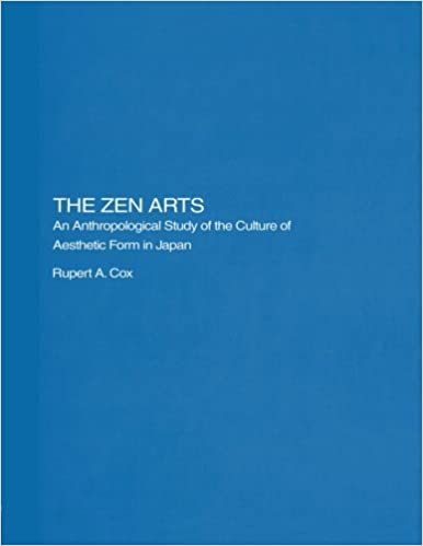 Download online The Zen Arts: An Anthropological Study of the Culture of Aesthetic Form in Japan (Royal Asiatic Society Books) PDF