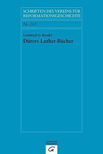 Dürers Luther-Bücher: Ein Beitrag zur Dürer-Biographie (Schriften des Vereins für Reformationsgeschichte, Band 213)