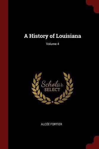A History of Louisiana; Volume 4