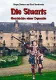 Schottische Geschichte in fünf Bänden / Die Stuarts: Die Geschichte einer legendären Dynastie