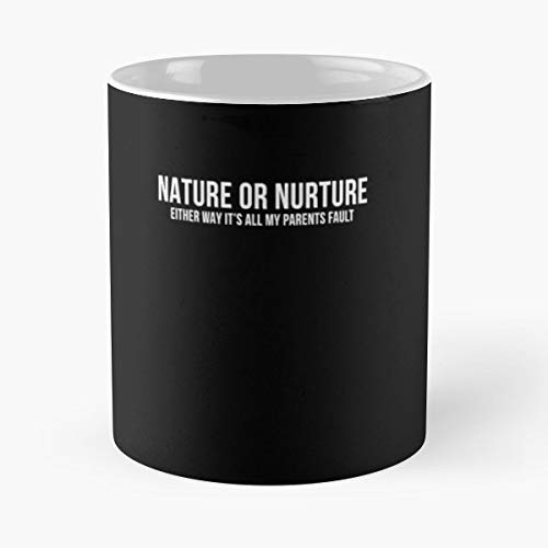 Nature Or Nurture Parents Fault Sarcastic Attitude Teen - 11 Oz Coffee Mugs Ceramic The Best Gift For Holidays, Item Use Daily. ()