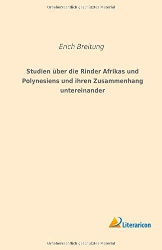 Read Online Studien über die Rinder Afrikas und Polynesiens und ihren Zusammenhang untereinander (German Edition) ebook
